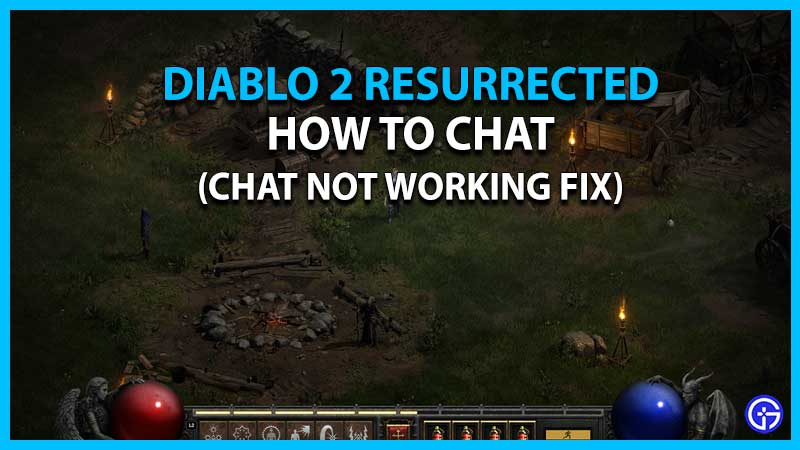 Diablo 2 Resurrected How To Chat & Fix Chat Not Working Issue