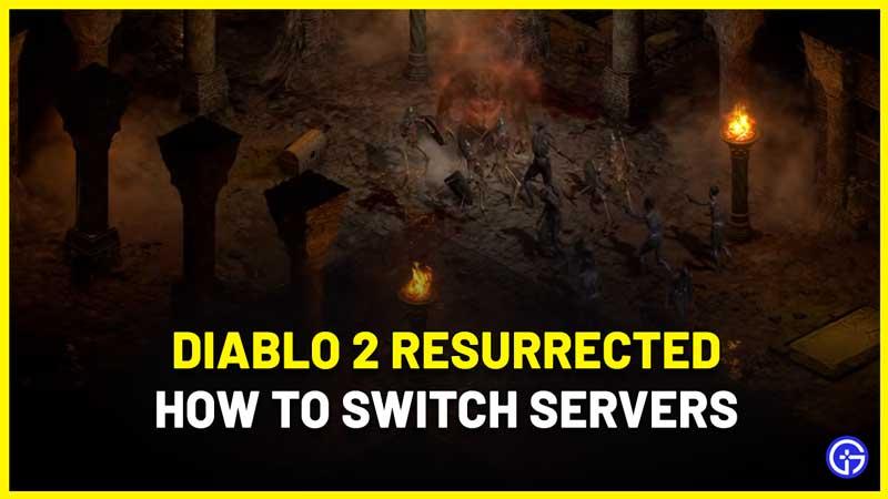 Diablo 2 Resurrected How To Switch Servers