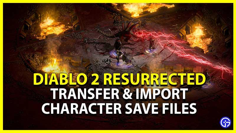 Diablo 2 Resurrected Transfer Import Character Save Files