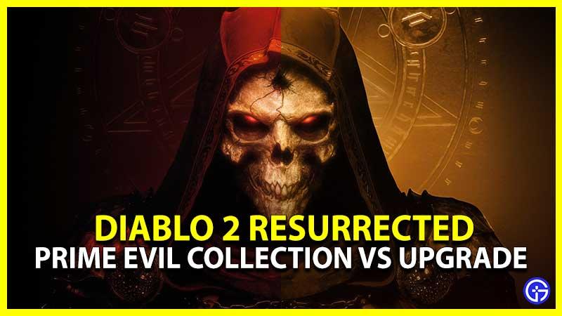 Diablo 2 Resurrected Vs Prime Evil Collection Vs Upgrade