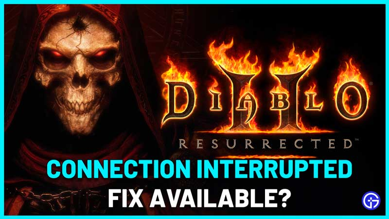 Fix Diablo 2 Resurrected Connection Interrupted issues