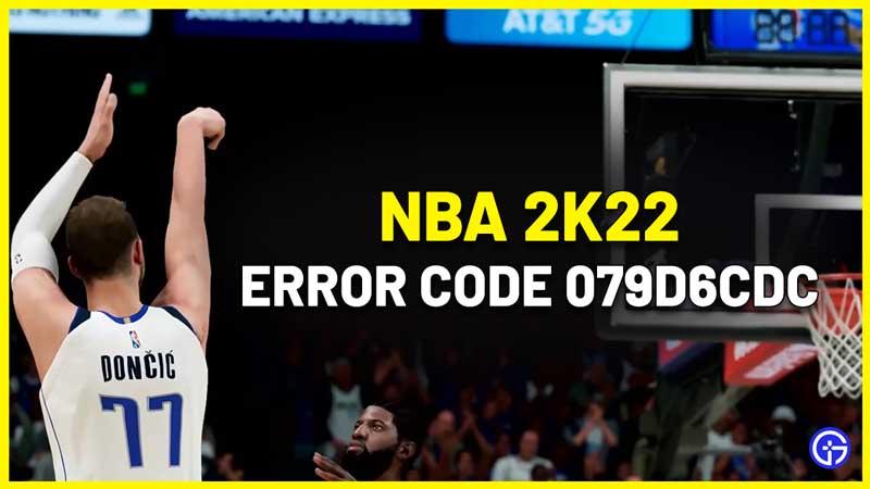 Fix NBA 2k22 Error Code 079d6cdc