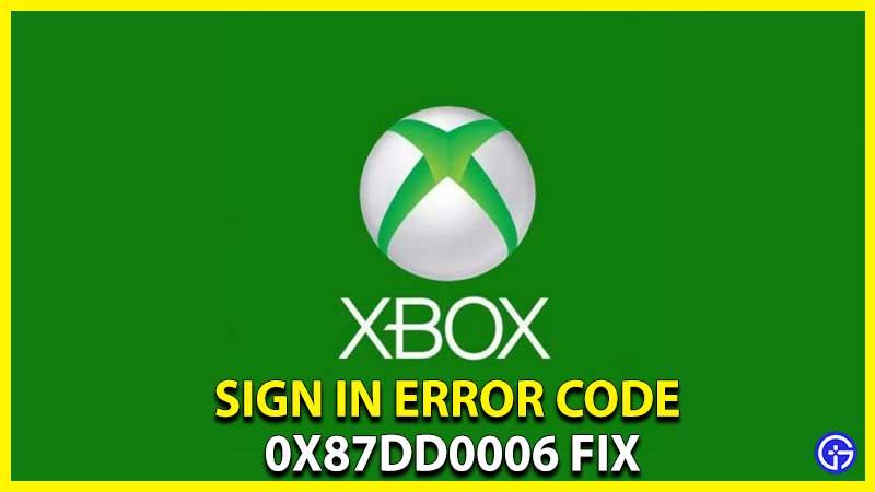 Fix Xbox Error Code 87dd0006 Cannot Sign In