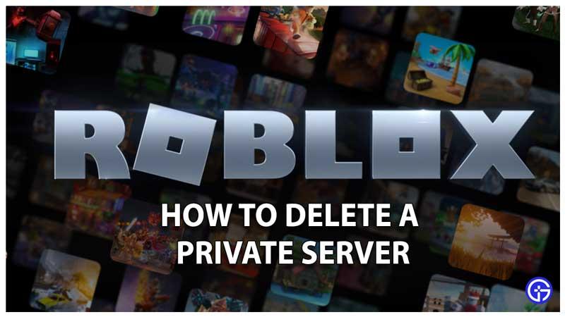 How To Delete A Roblox VIP Private Server
