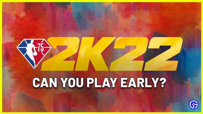 how to get nba 2k22 early