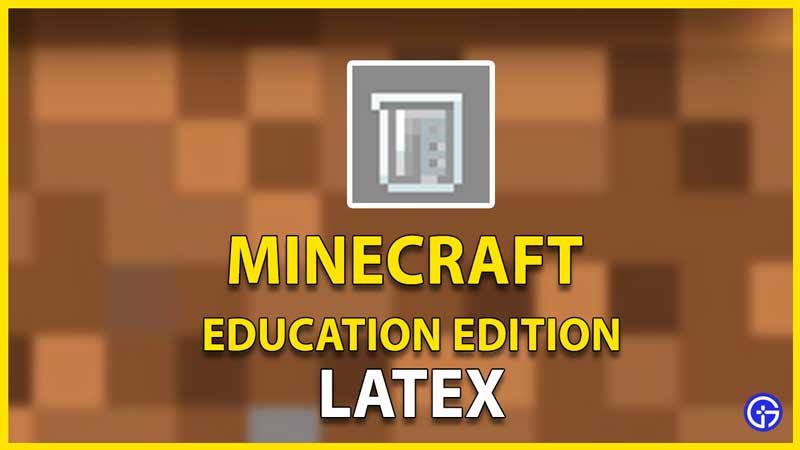 how to make latex minecraft education edition