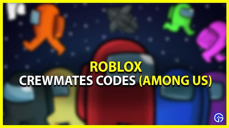 Roblox Crewmates Codes Among Us