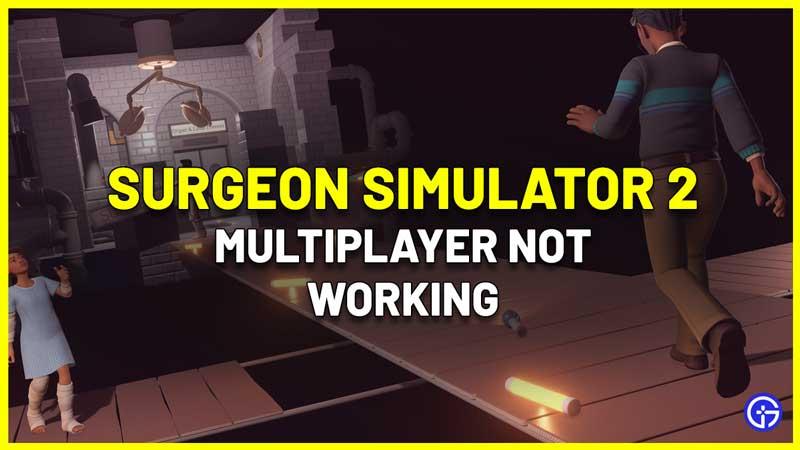 Surgeon Simulator 2 Multiplayer Not Working Fix