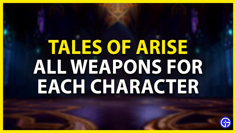 all weapons in tales of arise