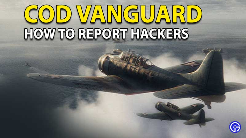 COD Vanguard Report Cheaters: How To Dismiss Hackers?