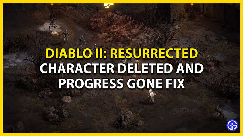 how to fix character disappeared and progress gone in diablo II resurrected d2r