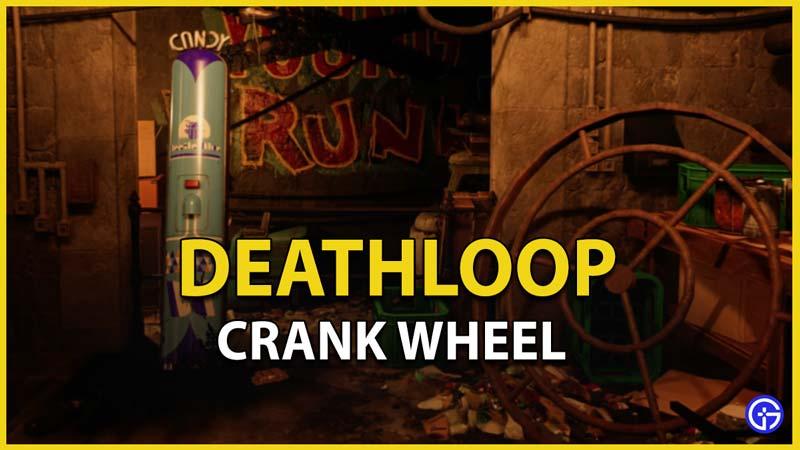 deathloop crank wheel