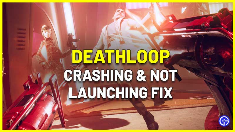 Deathloop Crashing And Not Launching On PC Fix