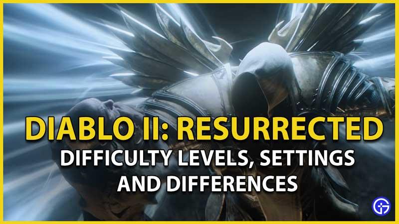 diablo 2 resurrected difficulty levels