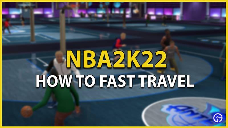 fast travel nba 2k22