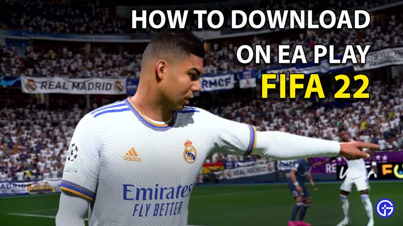 FIFA 22 EA Play Download: How To Play Trial Version?