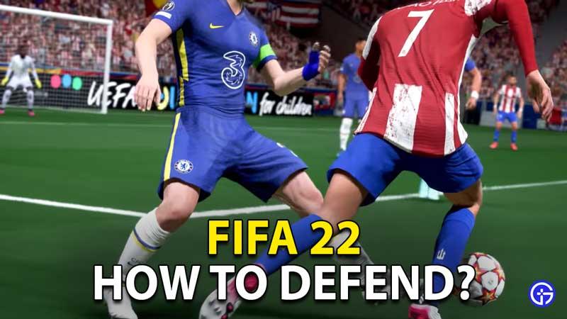 FIFA 22 How To Defend: Defensive Tactics, Controls & Player Movements