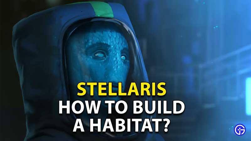 how to build a habitat in stellaris