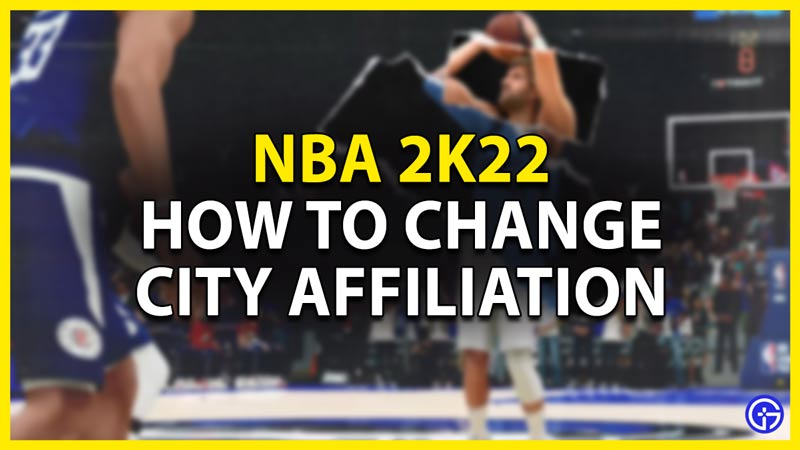 how to change city affiliation nba 2k22