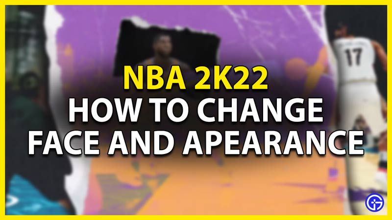 how to channge face and appearance in nba 2k22