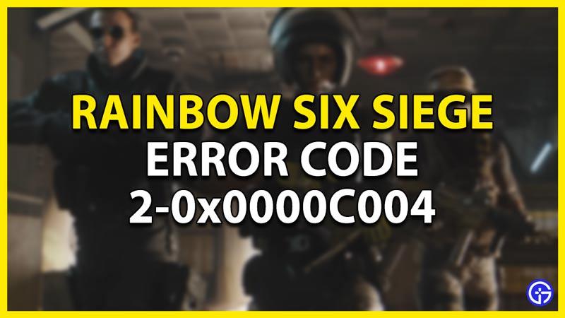 how to fix error code 2-0x0000C004 in rainbow six siege