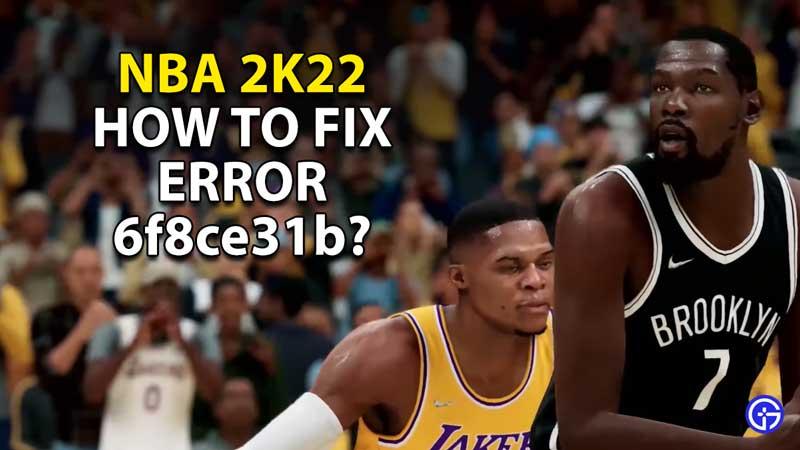 how to fix error code 6f8ce31b nba 2k22