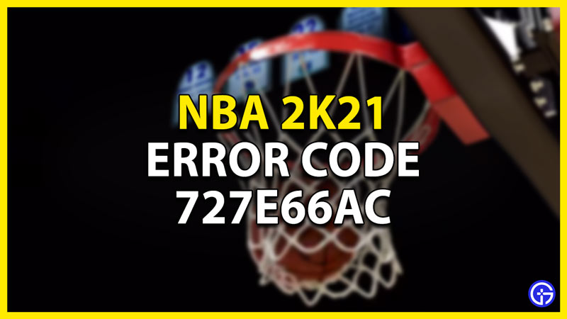 how to fix error code 727e66ac nba 2k21