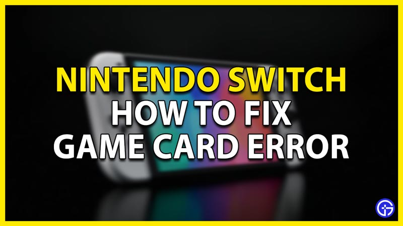 how to fix game card error in nintendo switch