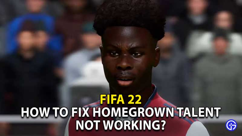 how to fix homegrown talent not working fifa 22