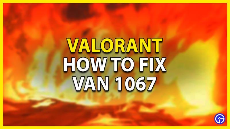 how to fix van 1067 in valorant