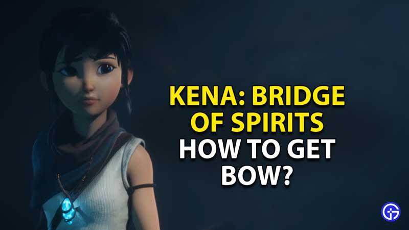 how to get bow kena bridge of spirits