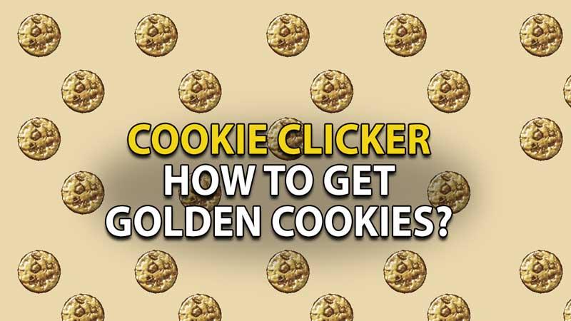 how to get golden cookies in cookie clicker