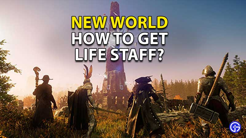 how to get life staff new world