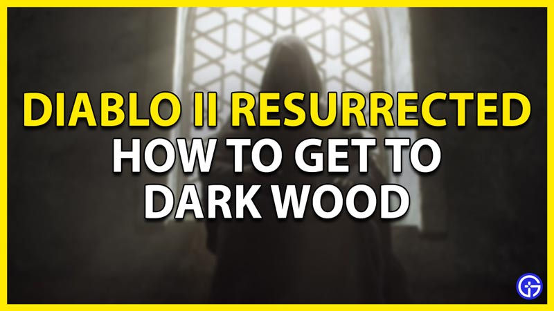 how to get to dark wood