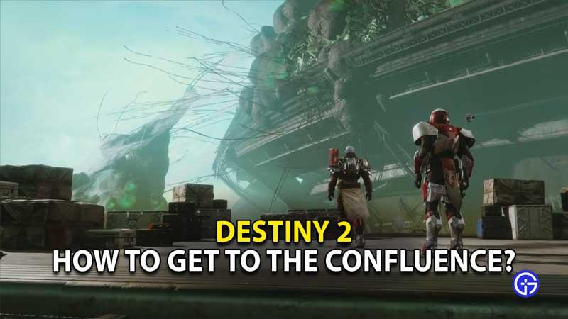 how to get to the confluence dreaming city destiny 2