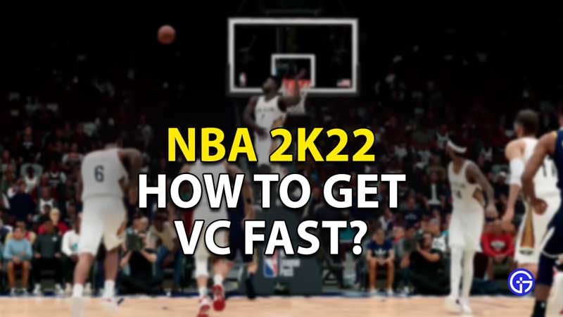 how to get vc fast nba 2k22