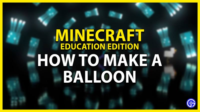 how to make a balloon in minecraft education edition