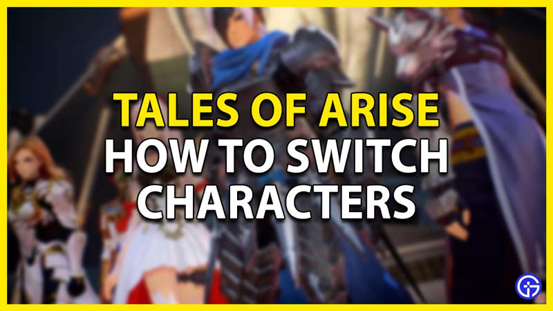 how to switch characters in tales of arise