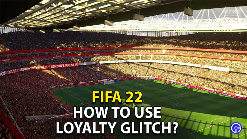how to use loyalty glitch in fifa 22