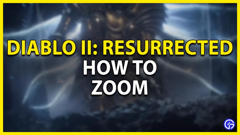 how to zoom in d2r