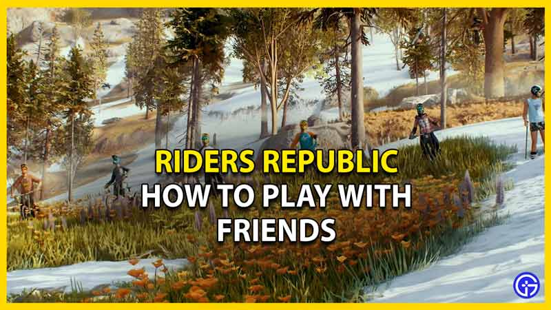 riders republic how to play with friends