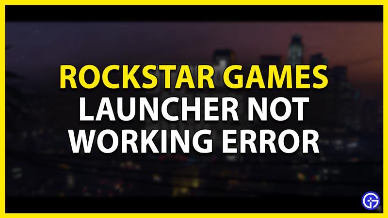 rockstar games launcher not working error