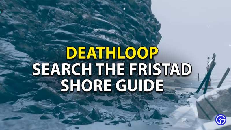search the fristad shore deathloop