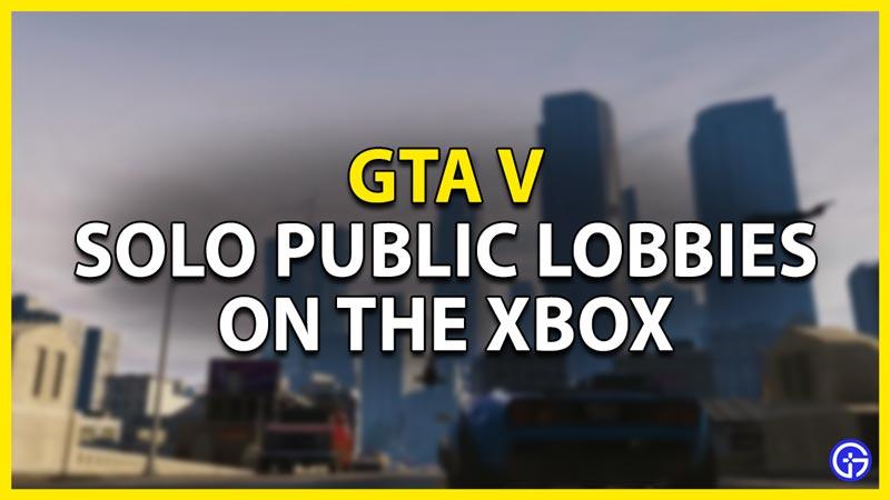 solo public lobbies in gta5 for the xbox