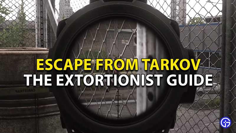 the extortionist walkthrough escape from tarkov