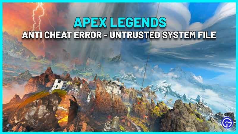 Apex Legends easy anti cheat error untrusted system file