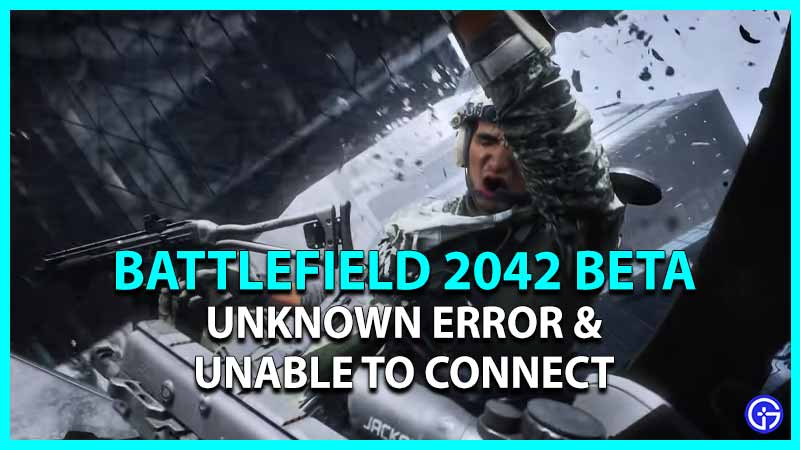 Battlefield 2042 Beta Unknown Error & Unable to Connect
