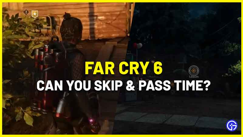 can you skip pass time in far cry 6
