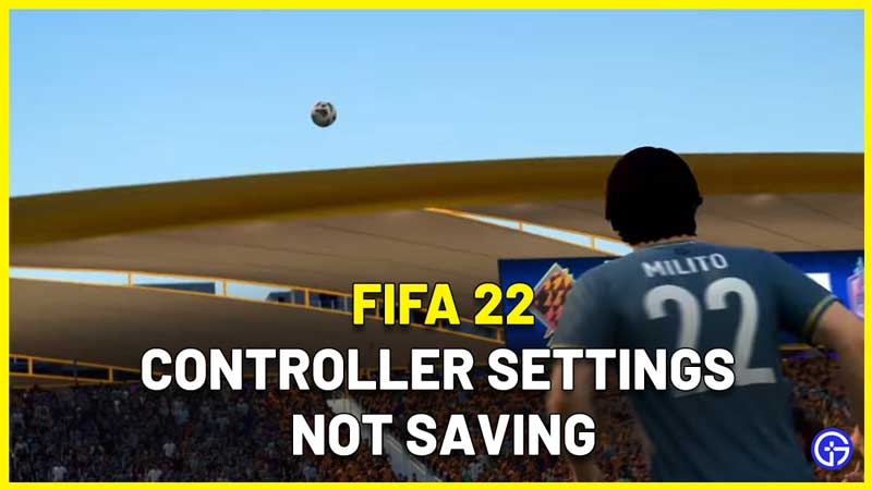 FIFA 22 Controller Settings Not Saving Fix