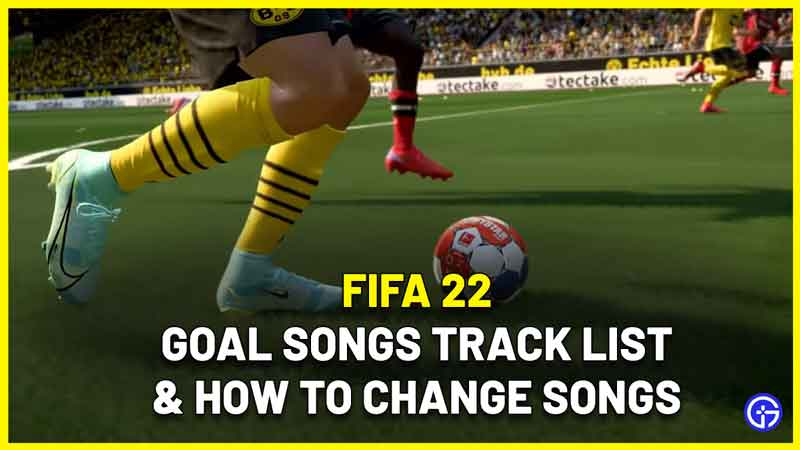 FIFA 22 Goal Songs track List and how to change song